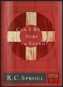 Can I Be Sure I'm Saved by R.C. Sproul