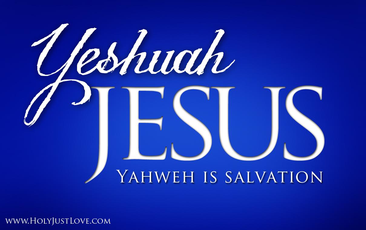 Yeshuah Jesus Yahweh is Salvation